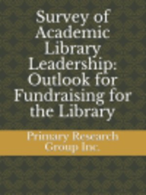 cover image of Survey of Academic Library Leadership: Outlook for Fundraising for the Library