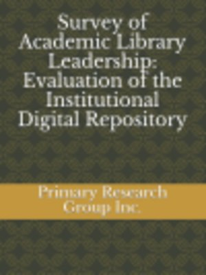 cover image of Survey of Academic Library Leadership: Evaluation of the Institutional Digital Repository