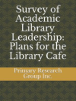 cover image of Survey of Academic Library Leadership: Plans for the Library Cafe