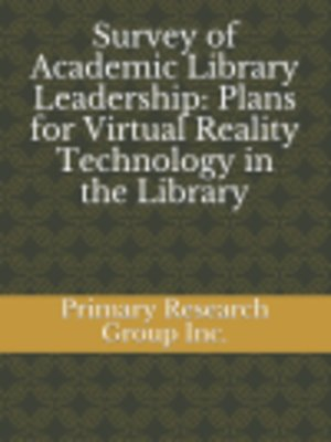 cover image of Survey of Academic Library Leadership: Plans for Virtual Reality Technology in the Library