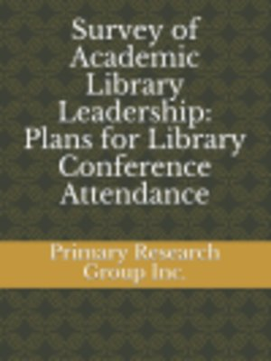 cover image of Survey of Academic Library Leadership: Plans for Library Conference Attendance