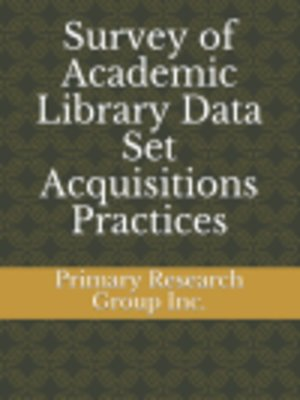 cover image of Survey of Academic Library Data Set Acquisitions Practices