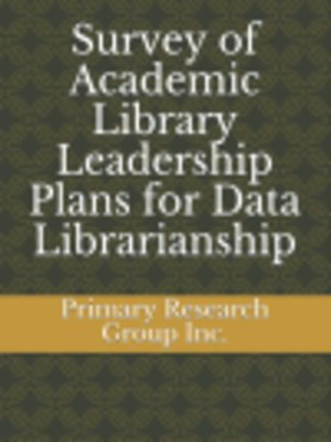 cover image of Survey of Academic Library Leadership: Plans for Data Librarianship