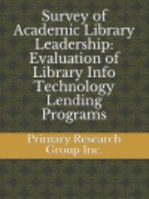 cover image of Survey of Academic Library Leadership: Evaluation of Library Info Technology Lending Programs