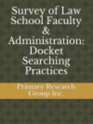 cover image of Survey of Law School Faculty & Administration: Docket Searching Practices