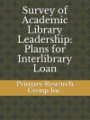 cover image of Survey of Academic Library Leadership: Plans for Interlibrary Loan
