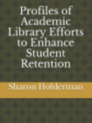 cover image of Profiles of Academic Library Efforts to Enhance Student Retention