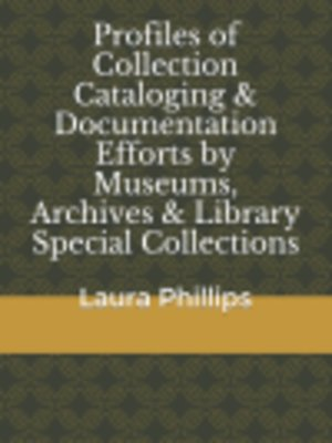 cover image of Profiles of Collection Cataloging & Documentation Efforts by Museums, Archives & Library Special Collections