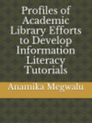 cover image of Profiles of Academic Library Efforts to Develop Information Literacy Tutorials