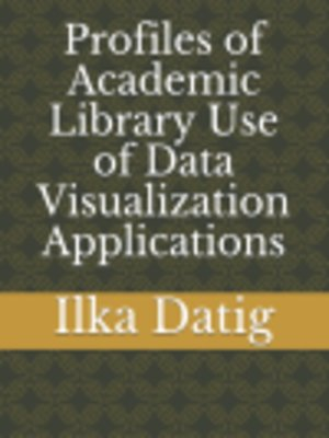 cover image of Profiles of Academic Library Use of Data Visualization Applications