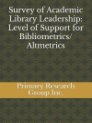 cover image of Survey of Academic Library Leadership: Level of Support for Bibliometrics/Altmetrics
