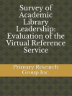 cover image of Survey of Academic Library Leadership: Evaluation of the Virtual Reference Service