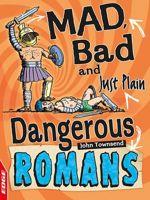 cover image of EDGE: Mad, Bad and Just Plain Dangerous: Romans