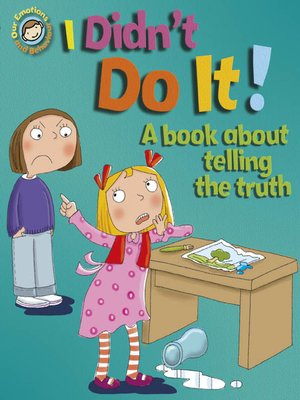cover image of I Didn't Do It!: A Book about Telling the Truth