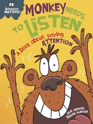 cover image of Behaviour Matters: Monkey Needs to Listen - A book about paying attention