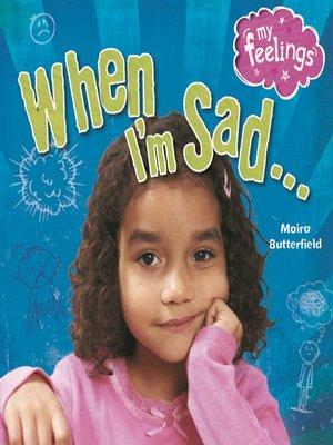 cover image of When I'm Sad