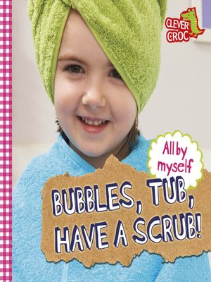 cover image of Bubbles, Tub, Have a Scrub!