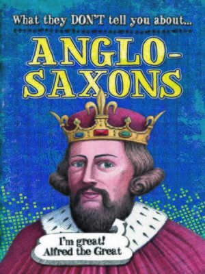cover image of What They Don't Tell You About Anglo-Saxons