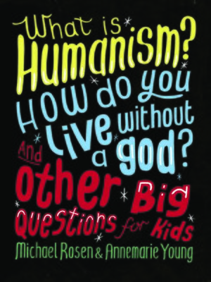 cover image of What is Humanism? How do you live without a god? And Other Big Questions for Kids