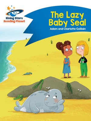 cover image of Reading Planet - The Lazy Baby Seal - Blue: Comet Street Kids