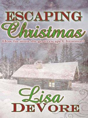Escaping Christmas By Lisa Devore Overdrive Rakuten Overdrive