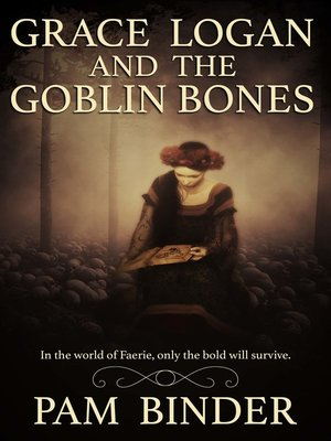 cover image of Grace Logan and the Goblin Bones
