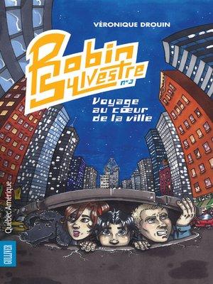 cover image of Robin Sylvestre 3--Voyage au cœur de la ville