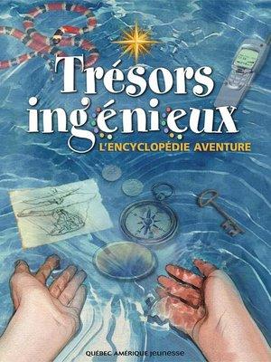 cover image of Trésors ingénieux--L'encyclopédie aventure