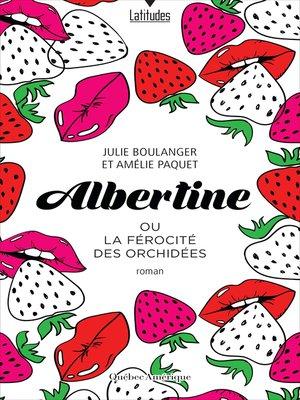 cover image of Albertine ou La férocité des orchidées