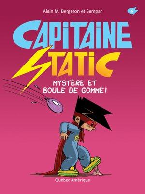 cover image of Capitaine Static 6 - Mystère et boule de gomme !