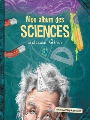 cover image of Mon album des sciences--professeur Génius