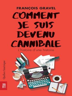 cover image of Comment je suis devenu cannibale