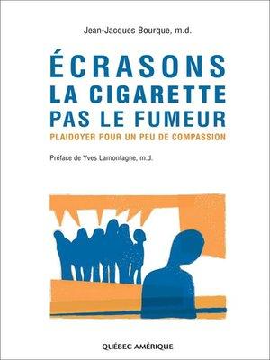 cover image of Écrasons la cigarette pas le fumeur