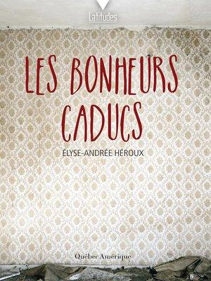 cover image of Les bonheurs caducs