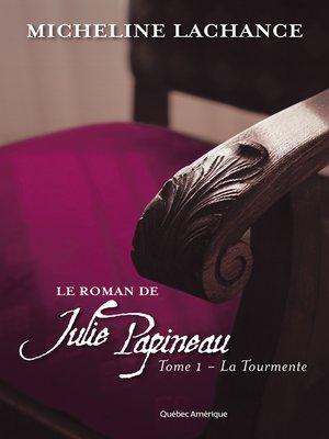 cover image of Le Roman de Julie Papineau Tome 1--La Tourmente