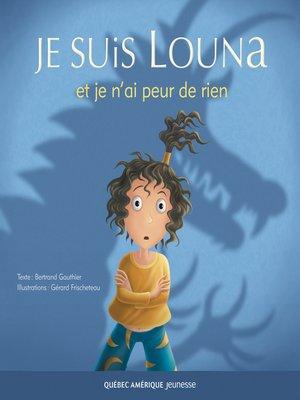 cover image of Louna 01--Je suis Louna et je n'ai peur de rien