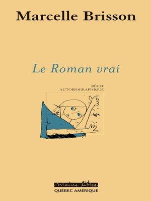 cover image of Le Roman vrai