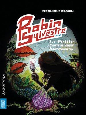 cover image of Robin Sylvestre 2--La Petite Serre des horreurs