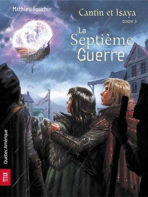 cover image of Cantin et Isaya Tome 3--La Septième Guerre
