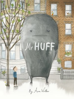 Mr Huff by Anna Walker.                                              AVAILABLE eBook.