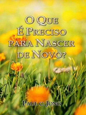 cover image of O Que É Preciso Para Nascer De Novo?