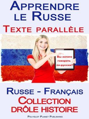 cover image of Apprendre le Russe--Texte parallèle--Collection drôle histoire (Russe--Français)