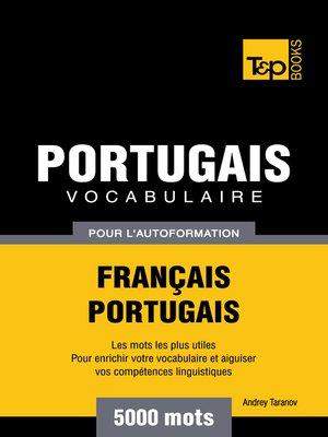 cover image of Vocabulaire Français-Portugais pour l'autoformation--5000 mots