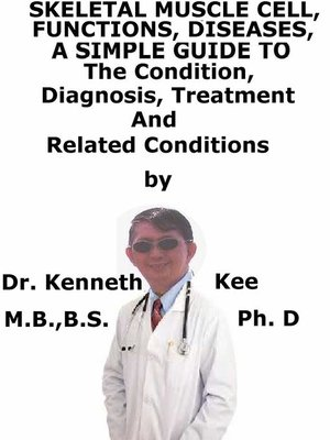 cover image of Skeletal Muscle Diseases, a Simple Guide to the Condition, Diagnosis, Treatment and Related Conditions