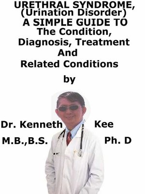 cover image of Urethral Syndrome, (Urination Disorder) a Simple Guide to the Condition, Diagnosis, Treatment and Related Conditions