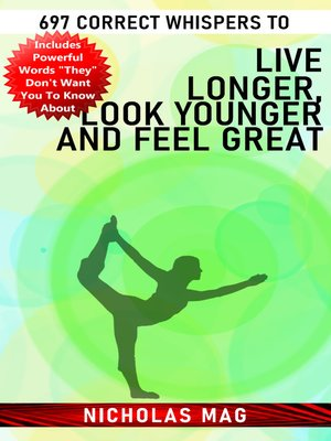 cover image of 697 Correct Whispers to Live Longer, Look Younger and Feel Great