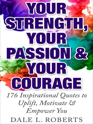 Your Strength Your Passion & Your Courage by Dale L