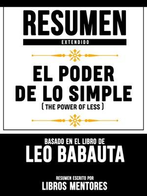 cover image of El Poder De Lo Simple (The Power of Less)--Resumen Extendido Basado En El Libro De Leo Babauta