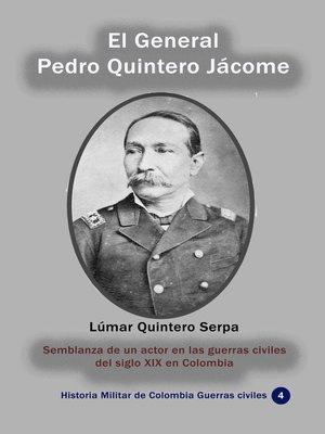 cover image of El General Pedro Quintero Jácome Semblanza de un actor en las guerras civiles del siglo XIX en Colombia