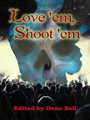 cover image of Love 'em, Shoot 'em